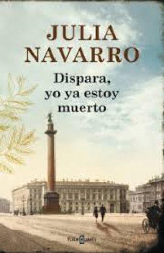 Dispara yo ya estoy muerto- Julia Navarro.