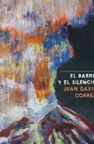 El barro y el silencio -Juan David Correa