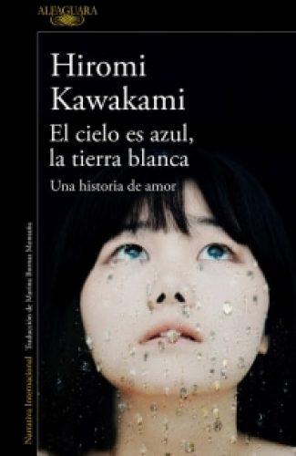 El cielo es azul, la tierra blanca- Hiromi Kawakami