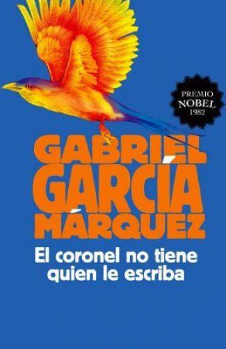 El coronel no tiene quien le escriba -Gabriel García Márquez