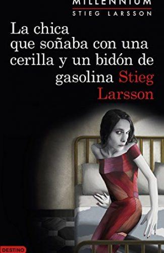 La chica que soñaba con una cerilla y un bidón de gasolina- Stieg Larsson.