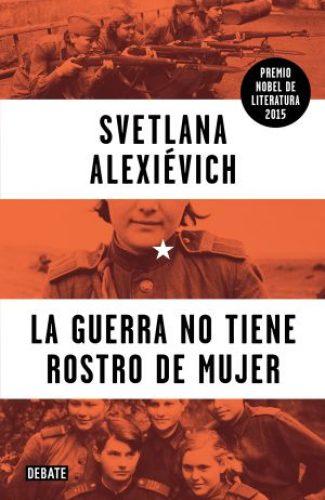 La guerra no tiene rostro de mujer- Stevana Alexiévich