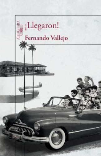 ¡Llegaron!- Fernando Vallejo