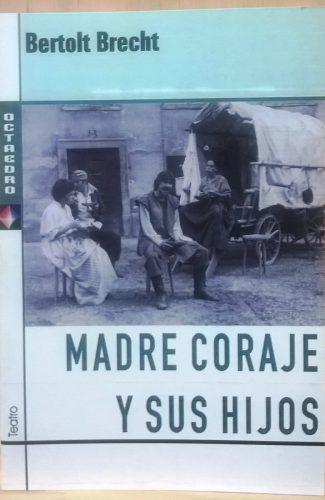 Madre Coraje y sus hijos- Berlot Brecht.