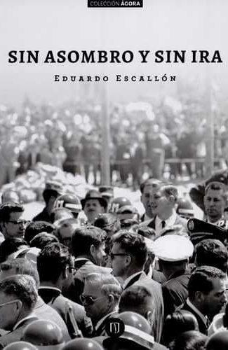 Sin asombro y sin ira- Eduardo Escallón.