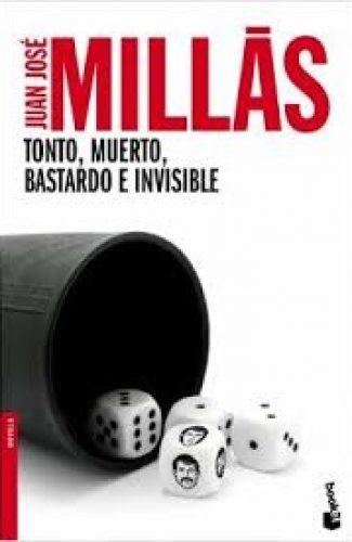 Tonto, muerto, bastardo e invisible- Juan José Millás.